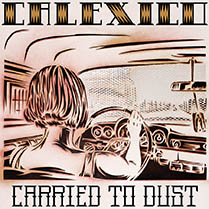 Calexico - Carried To Dust (2008)